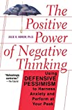 Buy The Positive Power of Negative Thinking: Using Defensive Pessimism to Harness Anxiety and Perform at Your Peak from Amazon