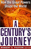 A Century's Journey: How the Great Powers Shape the World - book cover picture