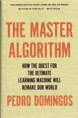 286. The Master Algorithm: How the Quest for the Ultimate Learning Machine Will Remake Our World