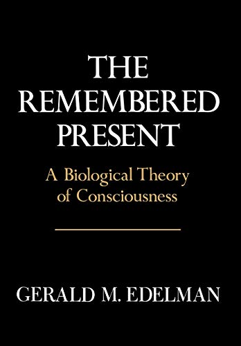 Remembered Present: A Biological Theory Of Consciousness, by Edelman, G.