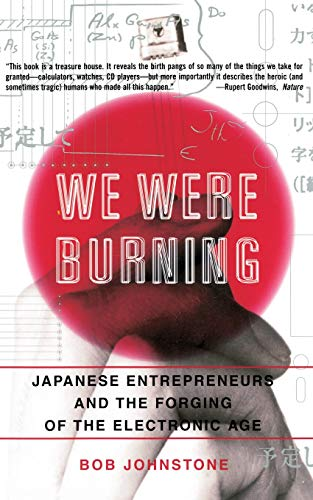 846. We Were Burning: Japanese Entrepreneurs And The Forging Of The Electronic Age