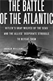 The Battle of the Atlantic: Hitler's Gray Wolves of the Sea and the Allies' Desperate Struggle to Defeat Them