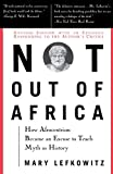 Not Out of Africa: How Afrocentrism Became an Excuse to Teach Myth As History - book cover picture