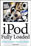 iPod Fully Loaded: If You've Got It, You Can iPod It