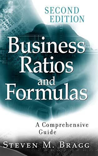 Business Ratios and Formulas: A Comprehensive Guide, Bragg, Steven M.