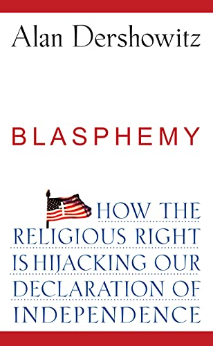 Blasphemy: How the Religious Right is Hijacking, by Dershowitz, A