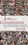 Book Cover: Join The Conversation: How To Engage Marketing-weary Consumers With The Power Of Community, Dialogue, And Partnership by Joseph Jaffe