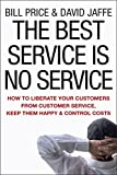 Buy The Best Service is No Service: How to Liberate Your Customers from Customer Service, Keep Them Happy, and Control Costs from Amazon