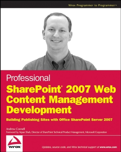 Professional SharePoint 2007 Web Content Management Development: Building Publishing Sites with Office SharePoint Server 2007 - Andrew Connell