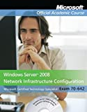70-642, Textbook: Windows Server 2008 Network Infrastructure Configuration with Lab Manual (Microsoft Official Academic Course)