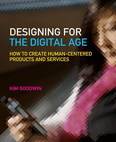 Designing for the Digital Age: How to Create Human-Centered Products and Services - Kim GoodwinAlan Cooper
