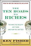 Buy The Ten Roads to Riches: The Ways the Wealthy Got There (And How You Can Too!) from Amazon