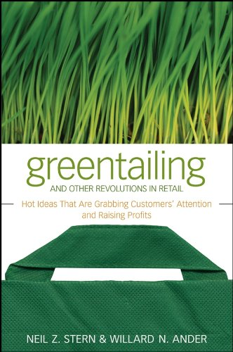 Greentailing and Other Revolutions in Retail: Hot Ideas That Are Grabbing Customers' Attention and Raising Profits, Stern, Neil Z.; Ander, Willard N.