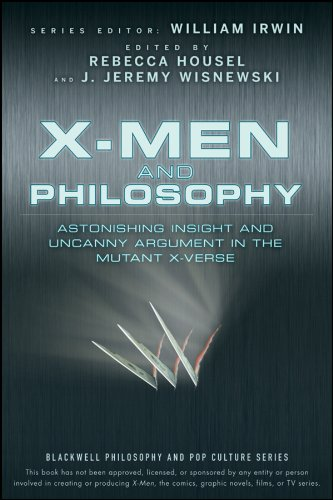 X-Men And Philosophy: Astonishing Insight And Uncanny Argument In The Mutant X-Verse Cover