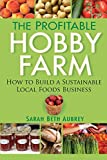 The Profitable Hobby Farm