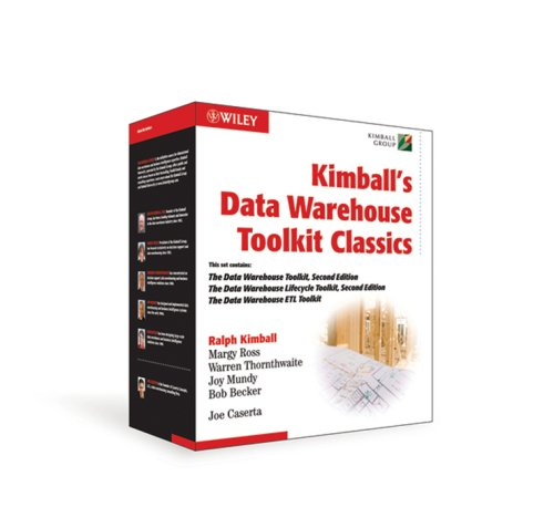 Kimball's Data Warehouse Toolkit Classics: The Data Warehouse Toolkit, 2nd Edition; The Data Warehouse Lifecycle, 2nd Edition; The Data Warehouse ETL Toolk
