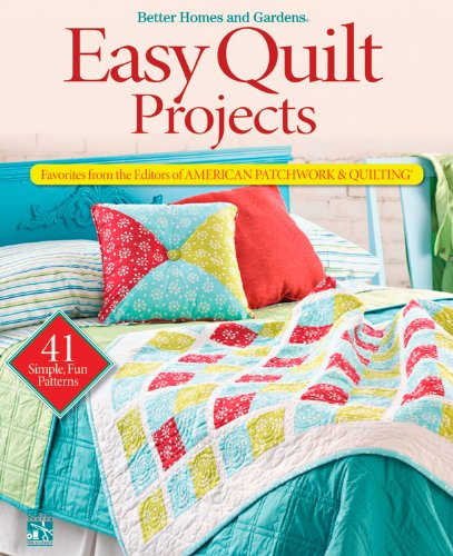 Easy Quilt Projects: Favorites from the Editors of American Patchwork and Quilting (Better Homes & Gardens Crafts)