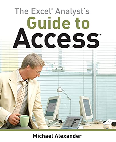 The Excel Analyst's Guide to Access - Michael Alexander