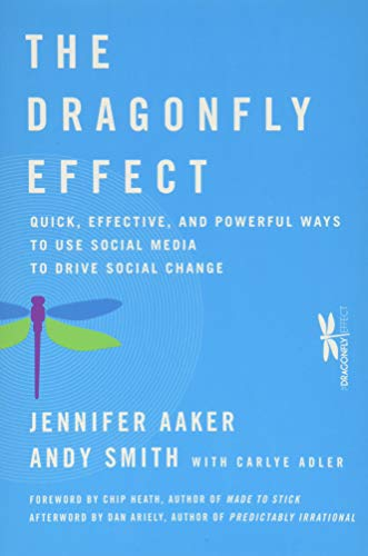 The Dragonfly Effect: Quick, Effective, and Powerful Ways To Use Social Media to Drive Social Change - Jennifer Aaker, Andy SmithDan Ariely, Chip Heath, Carlye Adler