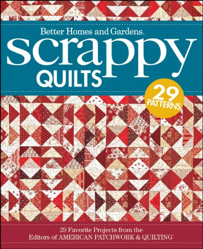 Scrappy Quilts: 29 Favorite Projects from the Editors of American Patchwork and Quilting (Better Homes & Gardens Crafts)