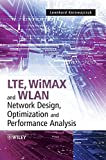 LTE, WIMAX, and WLAN network design, optimization and performance analysis