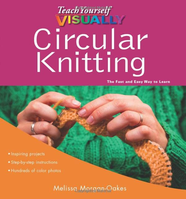 Teach Yourself VISUALLY Circular Knitting (Teach Yourself VISUALLY Consumer)