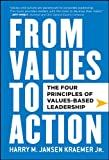Buy From Values to Action: The Four Principles of Values-Based Leadership from Amazon