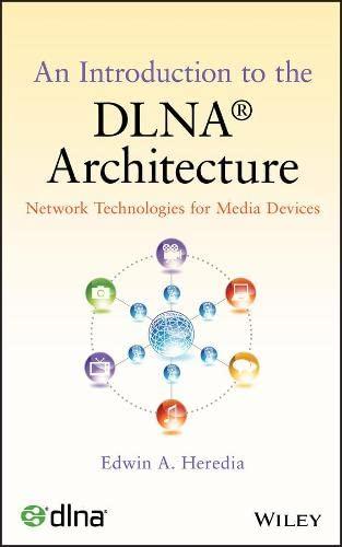 An Introduction to the DLNA Architecture: Network Technologies for Media Devices - Edwin A. Heredia