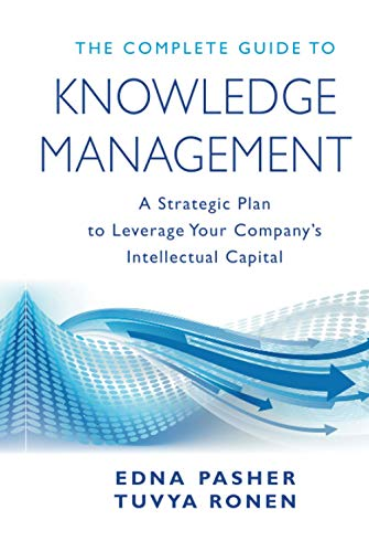 The Complete Guide to Knowledge Management: A Strategic Plan to Leverage Your Companys Intellectual Capital