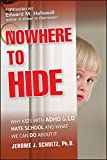 NOWHERE TO HIDE WHY KIDS WITH ADHD AND LD HATE SCHOOL