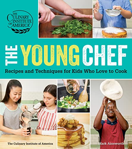 The Young Chef: Recipes and Techniques for Kids Who Love to Cook - The Culinary Institute of America