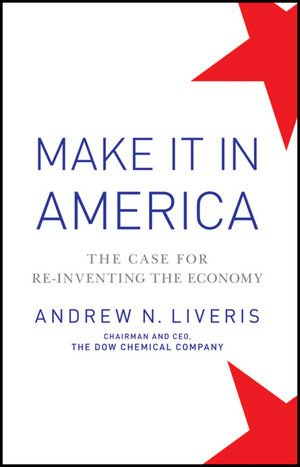 Make It In America: The Case for Re-Inventing the Economy, Liveris, Andrew