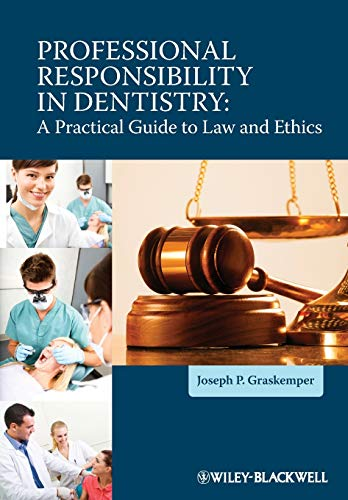 PROFESSIONAL RESPONSIBILITY IN DENTISTRY: A PRACTICAL GUIDE TO LAW & ETHICS, 1ED.
