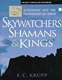 Skywatchers, Shamans & Kings : Astronomy and the Archaeology of Power (Wiley Popular Science,)