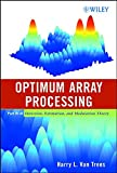 Optimum Array Processing (Detection, Estimation, and Modulation Theory, Part IV)