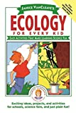 Janice VanCleave's Ecology for Every Kid