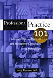 Professional Practice 101 : A Compendium of Business and Management Strategies in Architecture by Andy Pressman