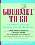Gourmet to Go : A Guide to Opening and Operating a Specialty Food Store