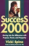 Success 2000 : Moving into the Millennium With Purpose, Power, and Prosperity - book cover picture