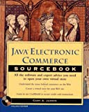 Java Electronic Commerce Sourcebook: All the Software and Expert Advice You Need to Open Your Own Virtual Store