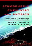 Atmospheric Chemistry and Physics : From Air Pollution to Climate Change by John H.   Seinfeld, Spyros N. Pandis