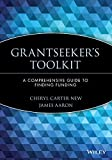 Grantseeker's Toolkit : A Comprehensive Guide to Finding Funding (Nonprofit Law, Finance, and Management Series) - book cover picture