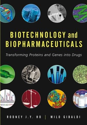BIOTECHNOLOGY AND BIOPHARMACEUTICALS: TRANSFORMING PROTEINS AND GENES INTO DRUGS**