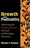 Growth and Profitability: Optimizing the Finance Function for Small and Emerging Businesses, Donegan, Michael C.