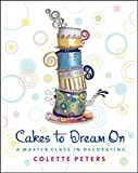 "Cakes to Dream On : A Master Class in Decorating "" by Colette Peters"
