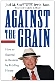 Buy Against the Grain: How to Succeed in Business by Peddling Heresy from Amazon
