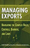 Buy Managing Exports : Navigating the Complex Rules, Controls, Barriers, and Laws from Amazon