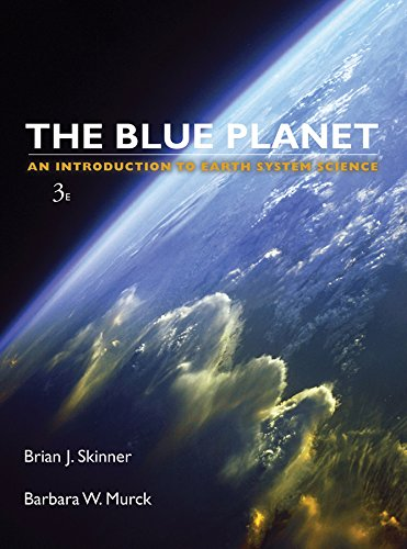 Blue Planet An Introduction to Earth System Science, 3rd Edition - Brian J. Skinner, Barbara W. Murck