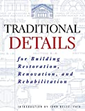 Traditional Details : For Building Resotration, Renovation, and Rehabilitation: From the 1932-1951 Ecitions of Architectvral Graphic Standards by Harold R. Sleeper, Charles George Ramsey