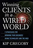 Buy Winning Clients in a Wired World: Seven Strategies for Growing Your Business Using Technology and the Web from Amazon